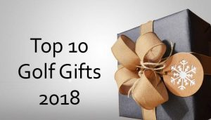 Top 10 Golf Gifts 2018